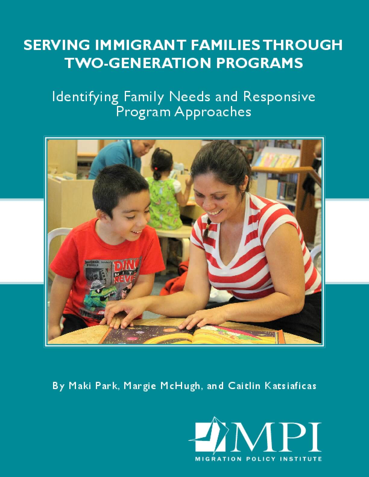 Serving Immigrant Families Through Two-generation Programs: Identifying Family Needs and Responsive Program Approaches