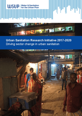 Urban Sanitation Research Initiative 2017-2020: Driving Sector Change in Urban Sanitation