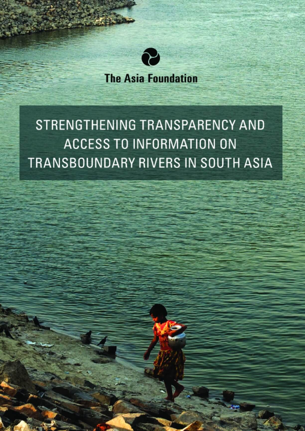 Strengthening Transparency and Access to Information on Transboundary Rivers in South Asia
