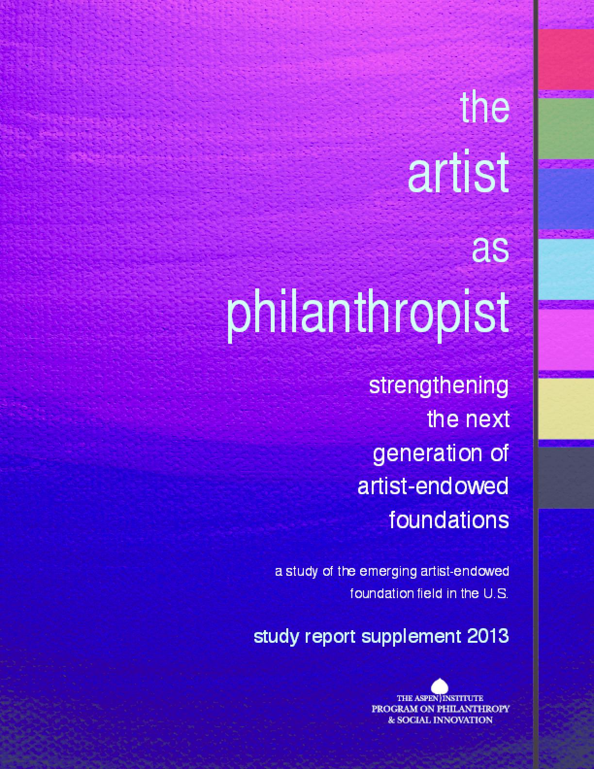 The Artist as Philanthropist: Strengthening the Next Generation of Artist-Endowed Foundations, Study Report Supplement 2013