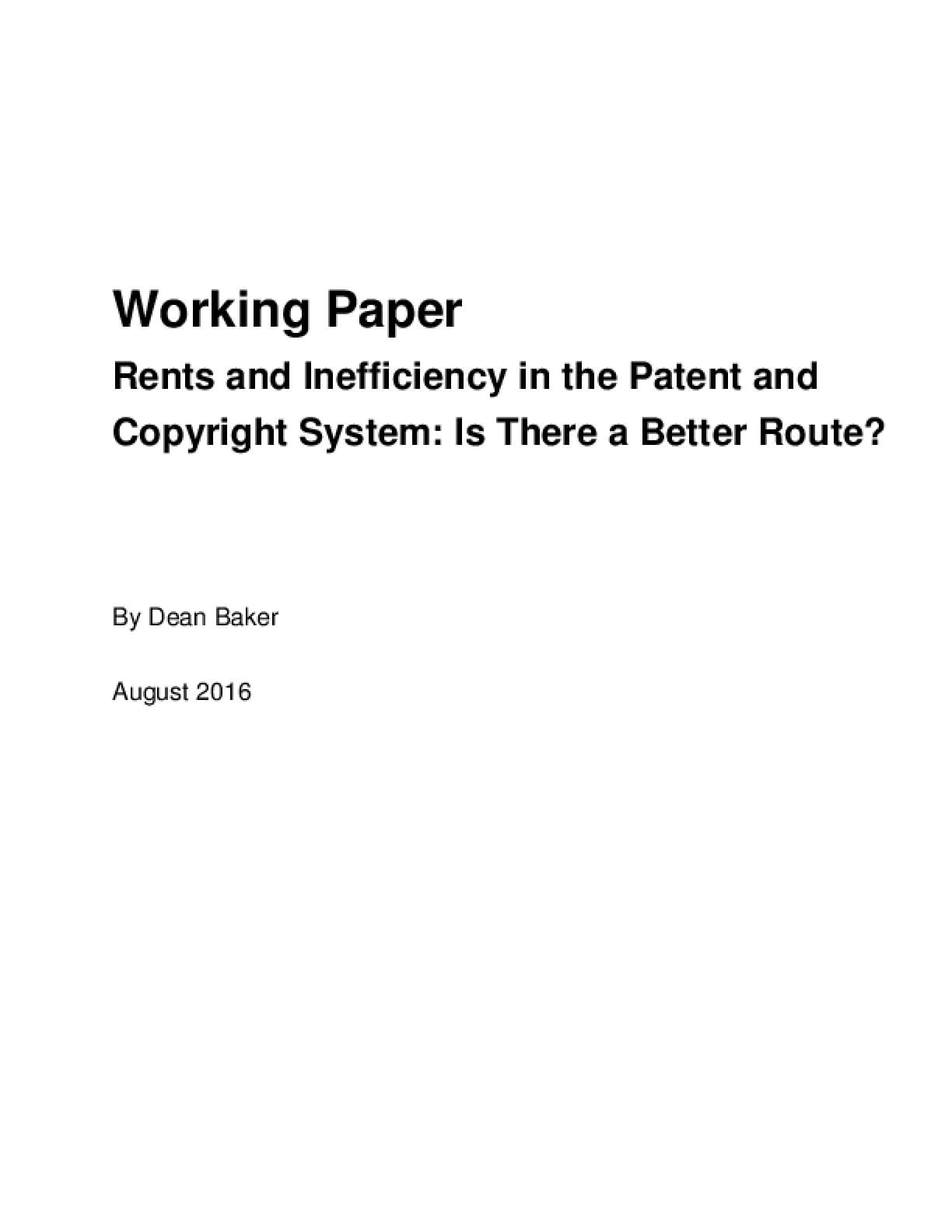 Working Paper, Rents and Inefficiency in the Patent and Copyright System: Is There a Better Route?