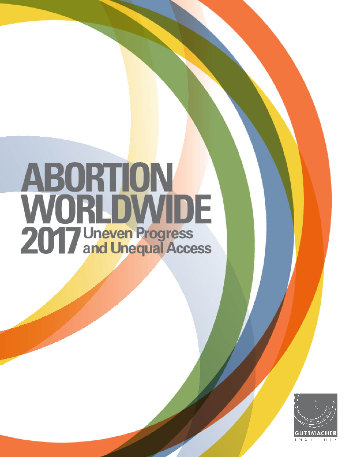 Abortion Worldwide 2017: Uneven Progress and Unequal Access