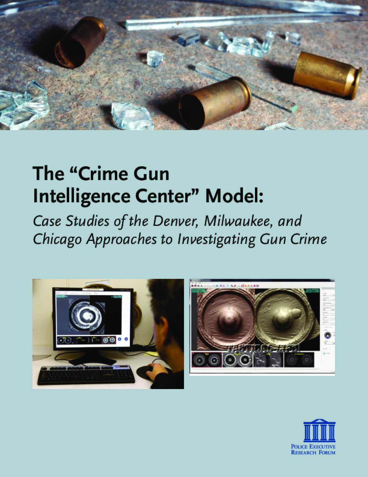 """The """"Crime Gun Intelligence Center"""" Model: Case Studies of the Denver, Milwaukee and Chicago Approaches to Investigating Gun Crime"""