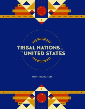 The Tribal Nations and the United States: An Introduction 2019 edition